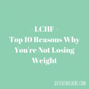 - LCHF - Top 10 Reasons You're Not Losing Weight | ditchthecarbs.com
