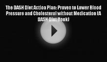The DASH Diet Action Plan: Proven to Lower Blood Pressure